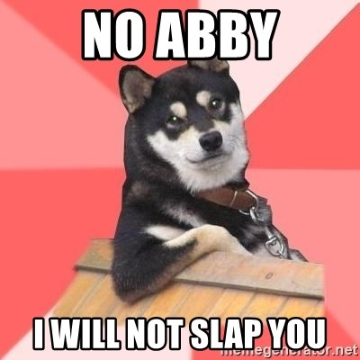 Cool Dog - NO ABBY I WILL NOT SLAP YOU