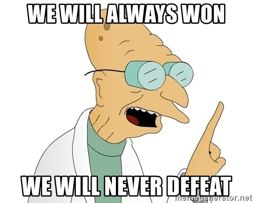 Good News Everyone - WE WILL ALWAYS WON WE WILL NEVER DEFEAT