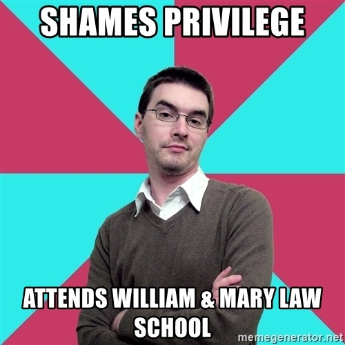 Privilege Denying Dude - shames PRIVILEGE  attends William & Mary Law School