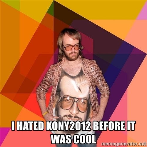 Ihipster - I hated kony2012 before it was cool