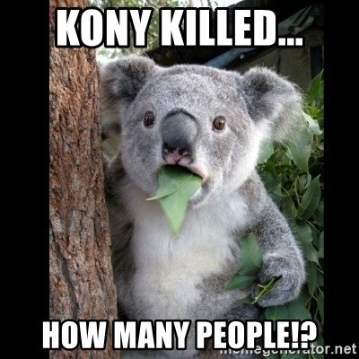 Koala can't believe it - Kony killed... How many People!?