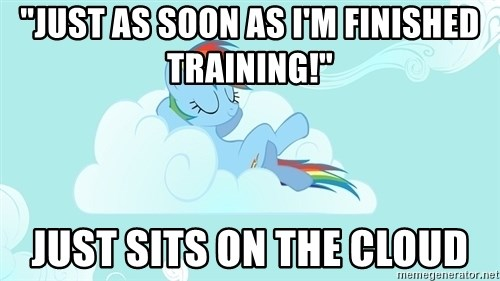 "My Little Pony - ""Just as soon as i'm finished training!"" just sits on the cloud"