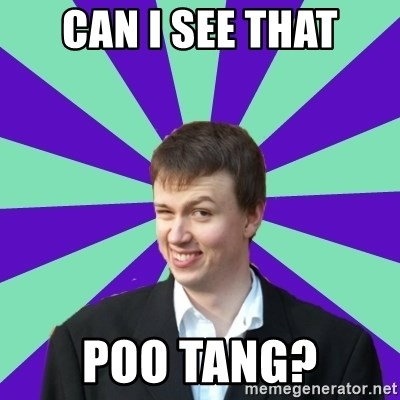 Pick Up Perv - can i see that poo tang?