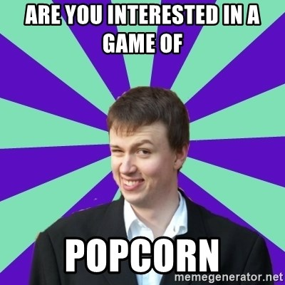 Pick Up Perv - ARE YOU INTERESTED IN A GAME OF   POPCORN