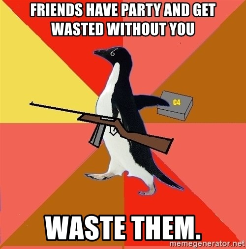 Socially Fed Up Penguin - friends have party and get wasted without you waste them.