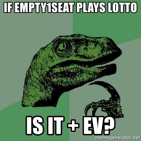 Philosoraptor - If empty1seat plays lotto is it + eV?