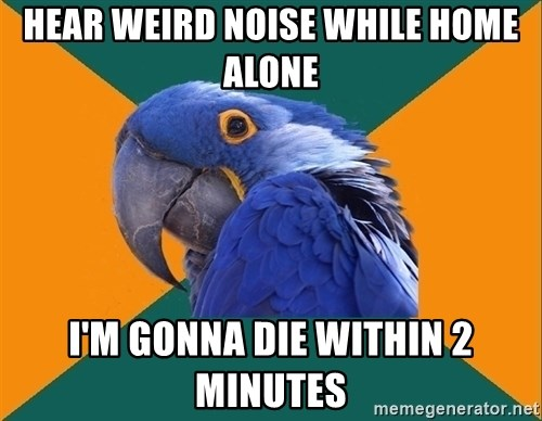 Paranoid Parrot - Hear weird noise while home alone I'm gonna die within 2 minutes
