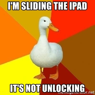 Technologically Impaired Duck - I'm sliding the ipad It's not unlocking