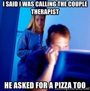 Internet Husband - I Said i was cAlling the couple therapist he asked for a pizza too