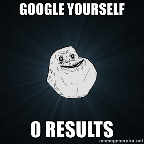 Forever Alone - google yourself 0 results