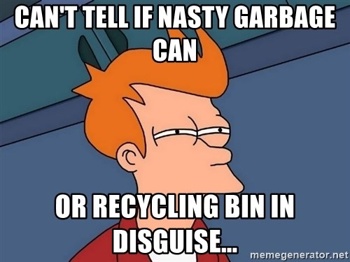 Futurama Fry - Can't tell if nasty garbage can or recycling bin in disguise...