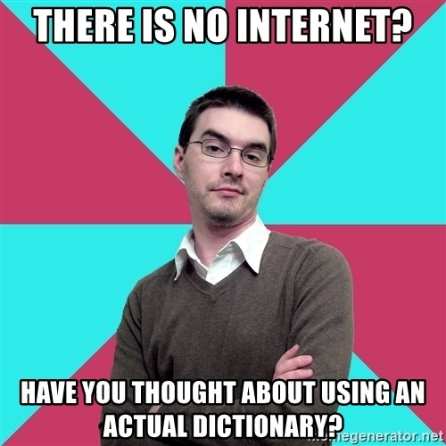 Privilege Denying Dude - There is no internet? have you thought about using an actual dictionary?
