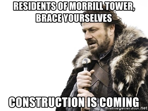 Winter is Coming - Residents of morrill tower, brace yourselves construction is coming