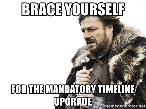 Winter is Coming - BRACE YOURSELF FOR THE MANDATORY TIMELINE UPGRADE