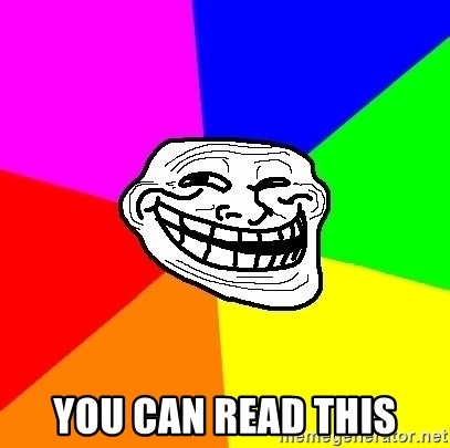 Trollface - you can read this