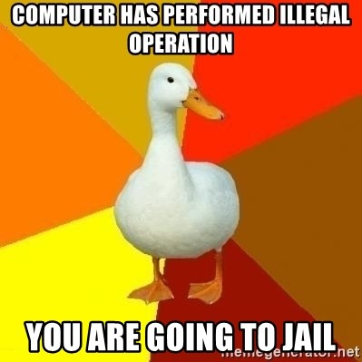 Technologically Impaired Duck - computer has performed illegal operation you are going to jail