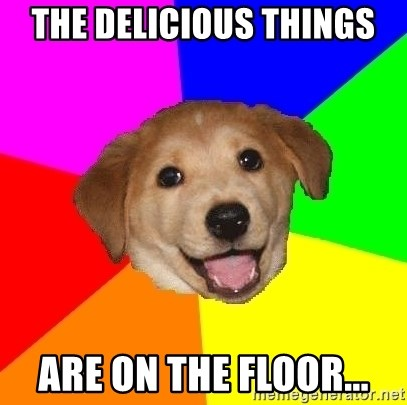 Advice Dog - The delicious things are on the floor...