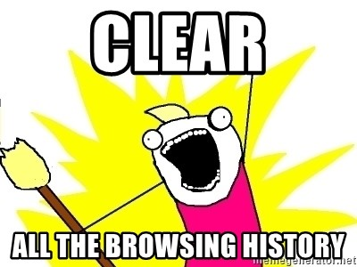 X ALL THE THINGS - Clear ALL THE BROWSING HISTORY
