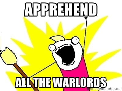 X ALL THE THINGS - apprehend all the warlords