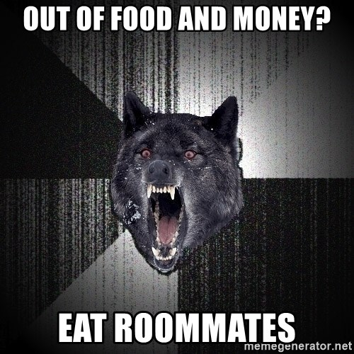 Insanity Wolf - Out of food and money? EAT ROOMMATEs