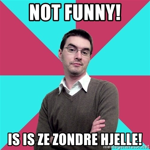 Privilege Denying Dude - not funny! is is ze zondre hjelle!