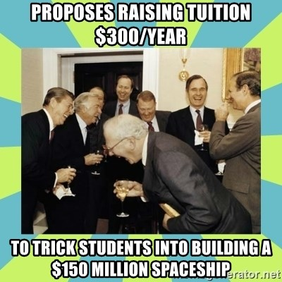 reagan white house laughing - Proposes raising tuition $300/year to trick students into building a $150 million spaceship
