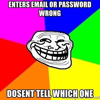 Trollface - ENTERS EMAIL OR PASSWORD WRONG DOSENT TELL WHICH ONE