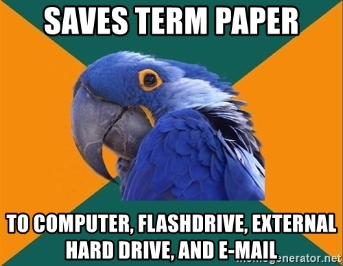Paranoid Parrot - saves term paper to computer, flashdrive, external hard drive, and e-mail