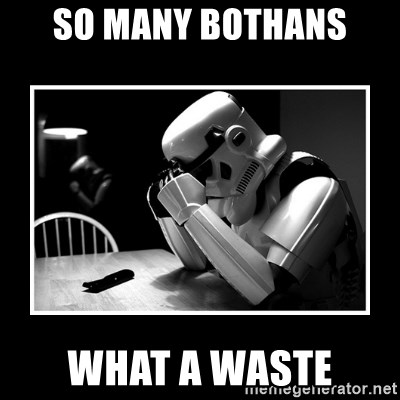 Sad Trooper - So many bothans what a waste