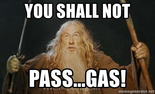 You shall not pass - you shall not pass...gas!