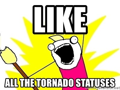 X ALL THE THINGS - Like All the tornado statuses