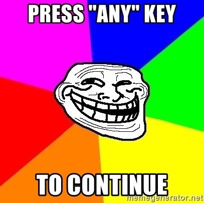 "Trollface - Press ""ANY"" Key to continue"