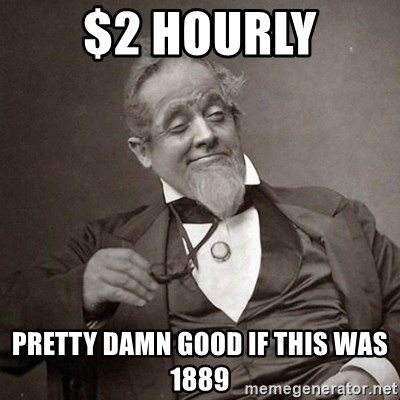 1889 [10] guy - $2 Hourly Pretty Damn Good if this was 1889