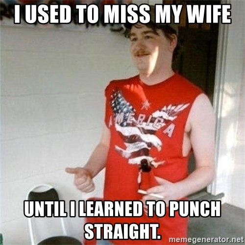 Redneck Randal - I used to miss my wife Until I learned to punch straight.