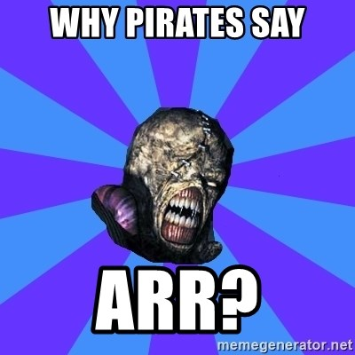 Rhyming Nemesis - why pirates say Arr?