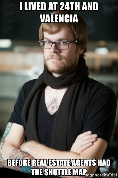 hipster Barista - I lived at 24th and valencia before real estate agents had the shuttle map