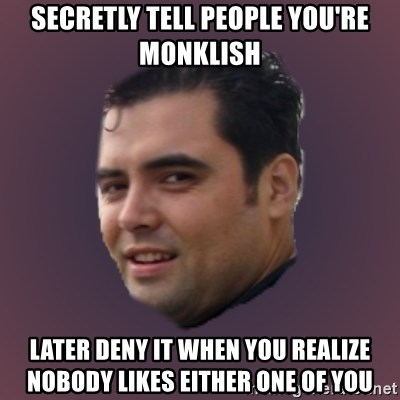 Suprefan - SECRETLY TELL PEOPLE YOU'RE MONKLISH later deny it when you realize nobody likes either one of you