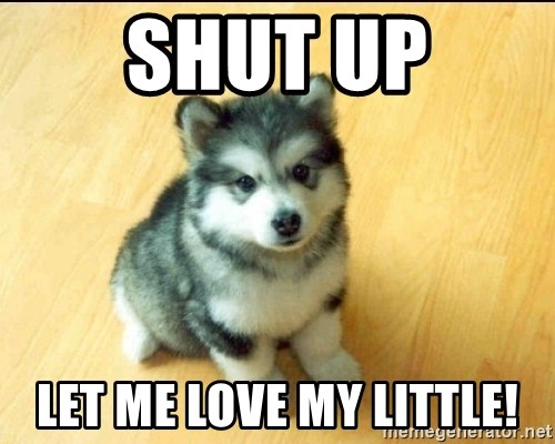 Baby Courage Wolf - SHUT UP Let me love my little!