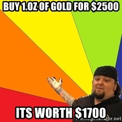 Pawn Stars - Buy 1.oz of gold for $2500 Its worth $1700
