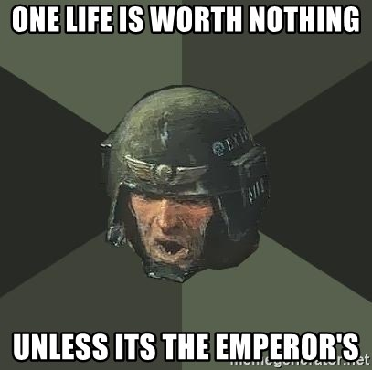 Advice Guardsman - one life is worth nothing unless its the emperor's