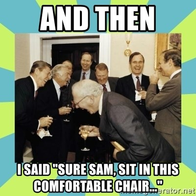 """reagan white house laughing - and then  i said """"sure sam, sit in this comfortable chair..."""""""