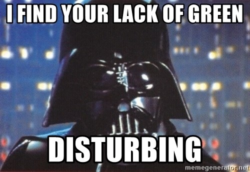 Darth Vader - I find your lack of green Disturbing