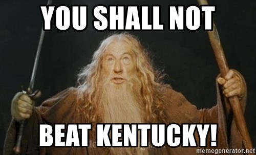 You shall not pass - you shall not beat kentucky!