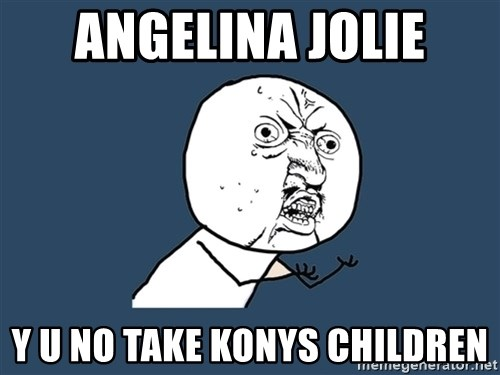 Y U No - angelina jolie y u no take konys CHILDREN