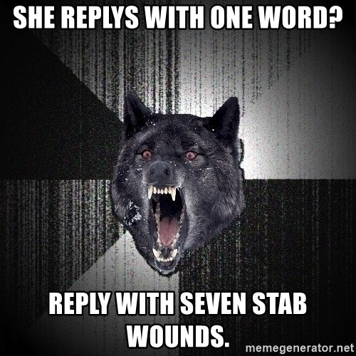 Insanity Wolf - she replys with one word? reply with seven stab wounds.