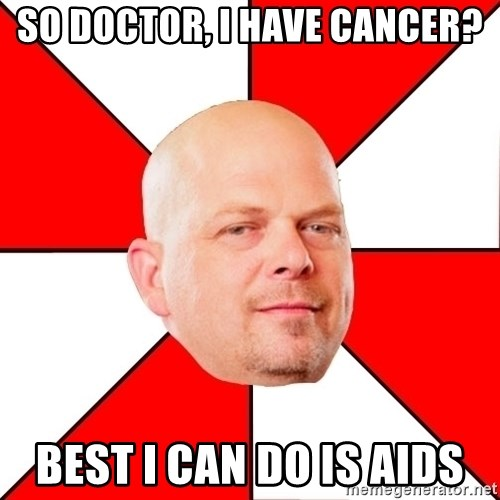 Pawn Stars - so doctor, i have cancer? best i can do is aids