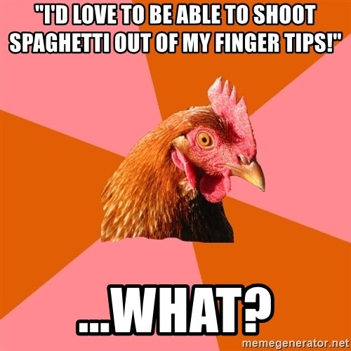 """Anti Joke Chicken - """"I'd love to be able to shoot SPAGHETTI out of my finger tips!"""" ...what?"""