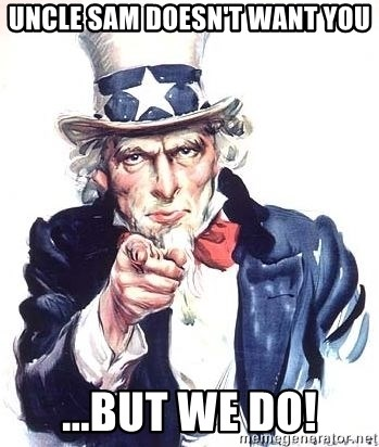 Uncle Sam - Uncle Sam Doesn't WANT YOU ...but we do!