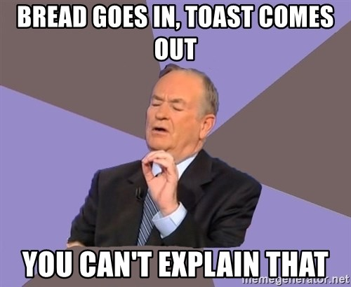 Bill O'Reilly Proves God - Bread goes in, toast comes out you can't eXplain that