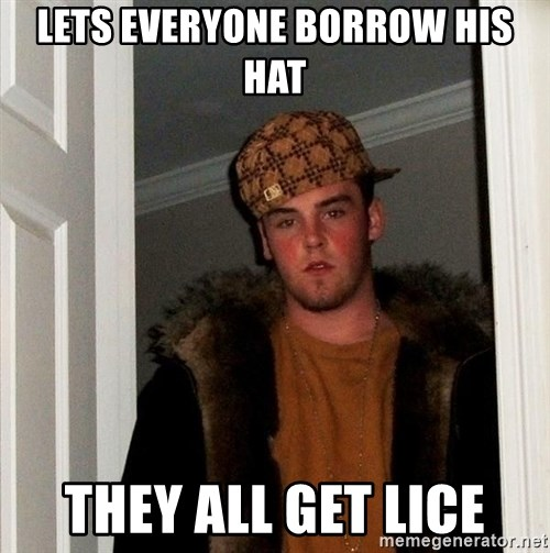 Scumbag Steve - Lets everyone borrow his hat They all get lice
